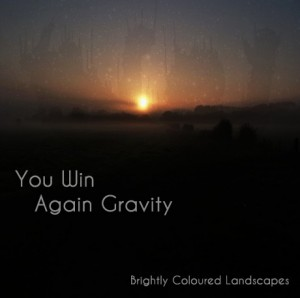 You Win Again Gravity - Brightly Coloured Landscapes