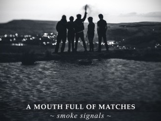 A Mouth Full of Matches - Smoke Signals