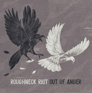 The Roughneck Riot Out Of Anger