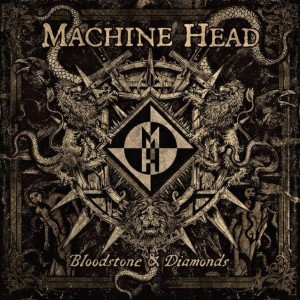 Machine Head Bloodstone & Diamonds