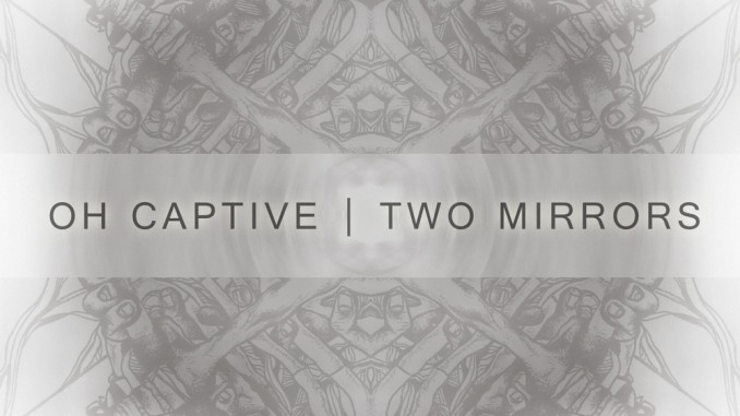 Oh Captive Two Mirrors